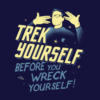 Trek Yourself Before You Wreck Yourself